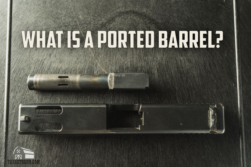 what is a ported barrel?
